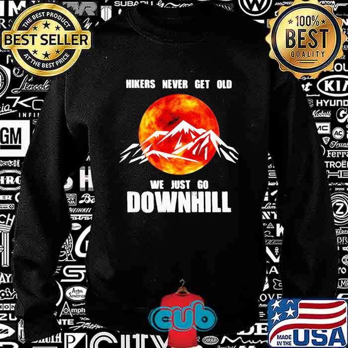 Hikers Never Get Old We Just Go Downhill THe Moon Shirt