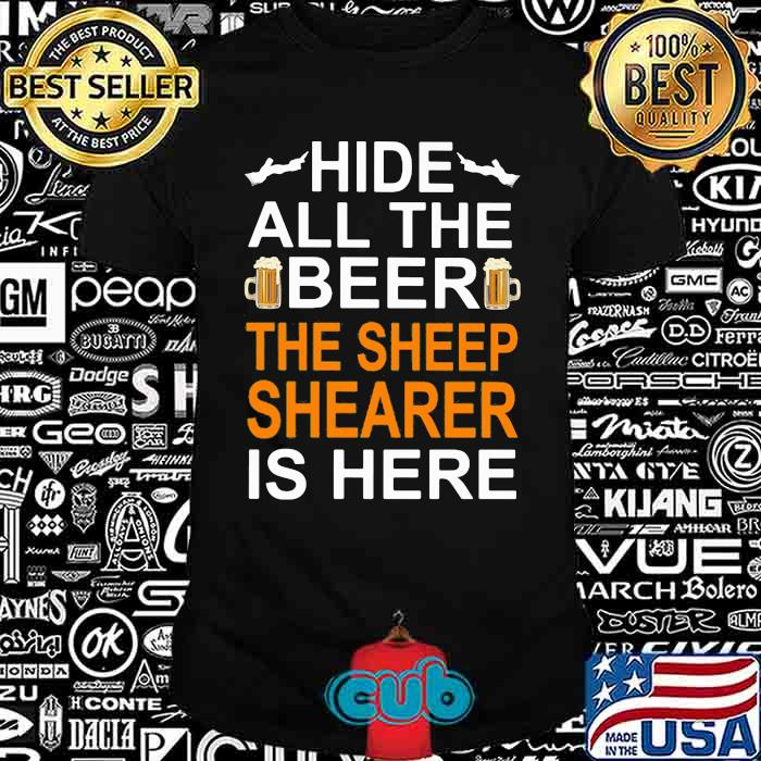 Hide All The Beer The Sheep Shearer Is Here Shirt
