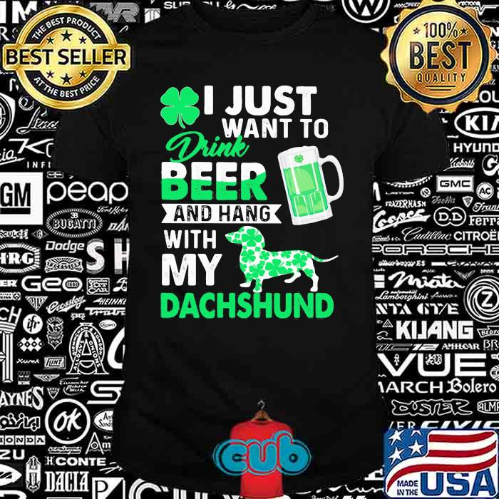 I Just Want To Drink Beer And Hang With My Dachshund Dog Shirt