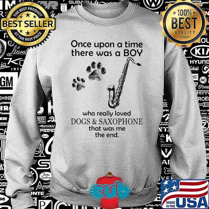 Once Upon A Time There Was A Boy Who Really Loved Dogs And Saxophone That Was Me The End Shirt