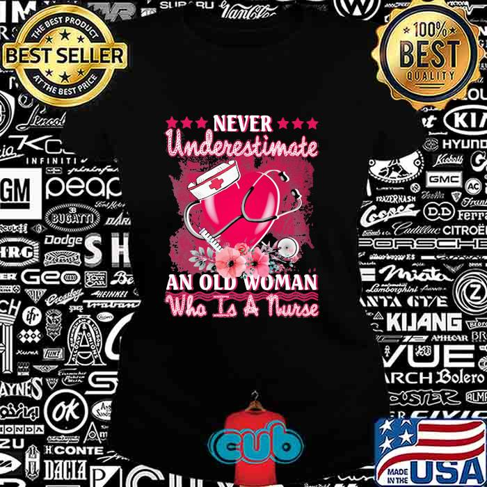 Never Underestimate An Old Woman Who Is A Murse Medical Heart Shirt