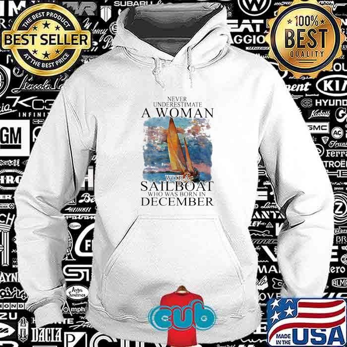 Never Underestmate A Woman With A Sailboat Who Was Born In December Shirt Hoodie