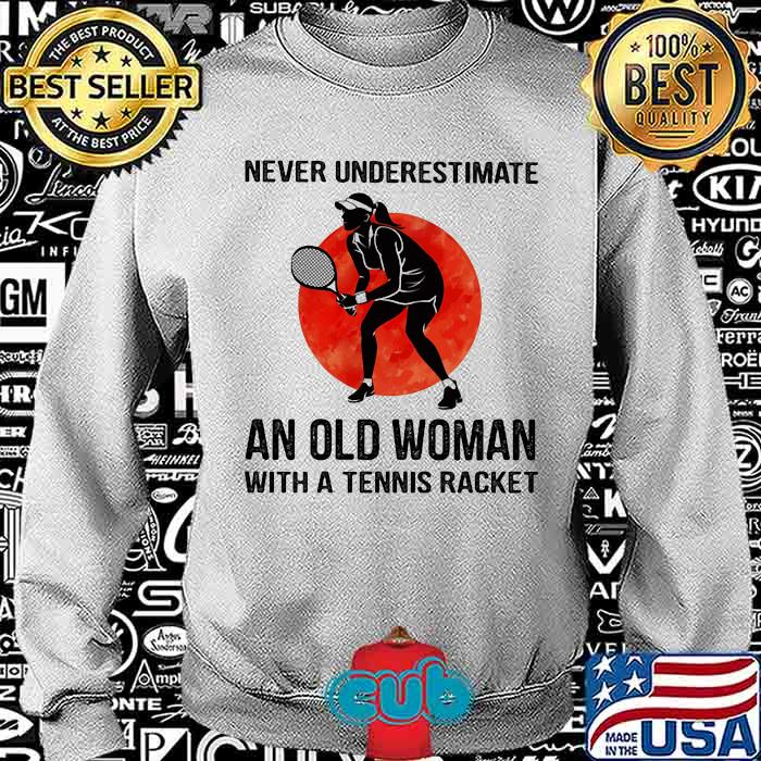 Never Underestimate An Old Woman With A Tennis Racket The Moon Shirt
