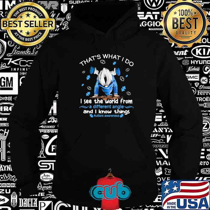 That's What I Do I See The World Form A Different Angle And I Know Things Autism Awareness Drawf Shirt