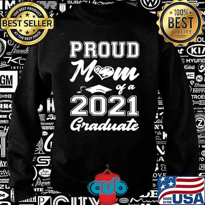 Proud Mom Of A 2021 Graduate Mother's Day Sweatshirt