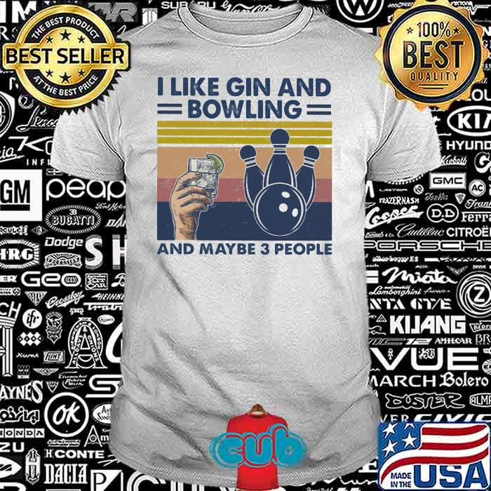 I Like Gin And Bowling And Maybe Three People Vintage Shirt