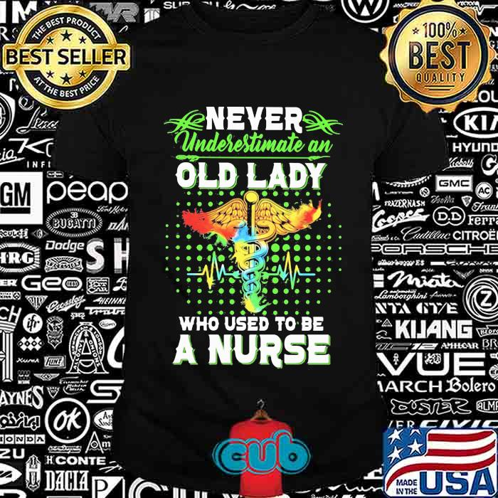 Never Underestimate An Old Lady Who Used To Be A Nurse Shirt