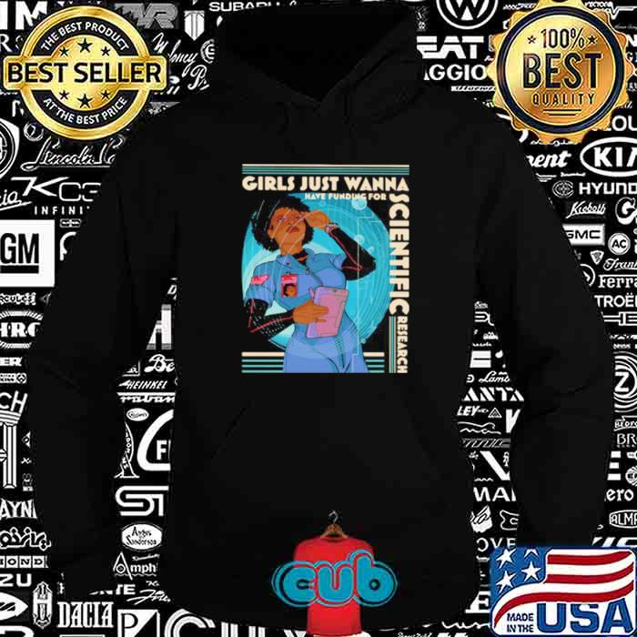 Girls Just Wanna Have Funding For Scientific Research shirt