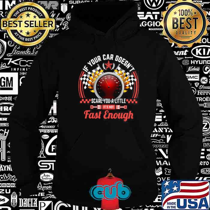Drag Racing If Your Car Doesn't Scare You A Little Fast Enough shirt