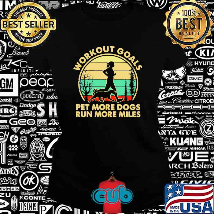 Workout Goals Pet More Dogs Run More Miles Running Vintage Shirt