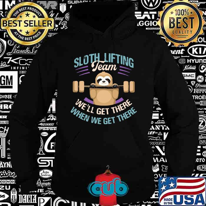 WEIGHT LIFTING Sloth Lifting Team We'll Get There When We Get There Shirt