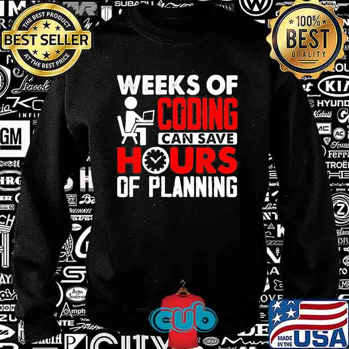 Weeks of coding can save hours of planning shirt