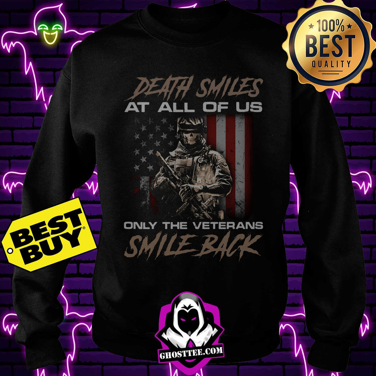 death smiles at all of us only the veterans smile back america flag sweatshirt - Death smiles at all of us only the veterans smile back America Flag shirt