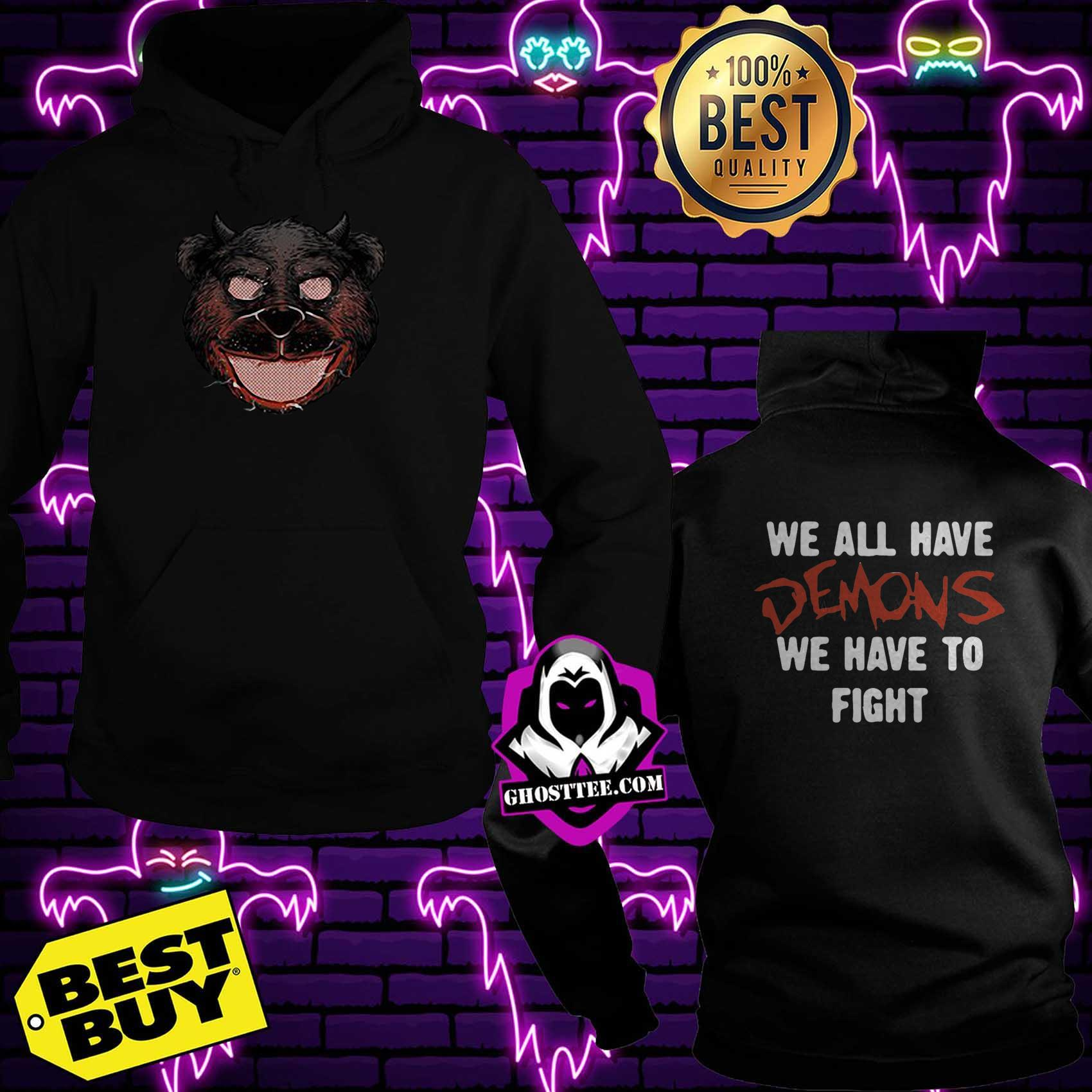 bear grillz we all have demons we have to fight hoodie - Bear Grillz we all have Demons we have to fight shirt