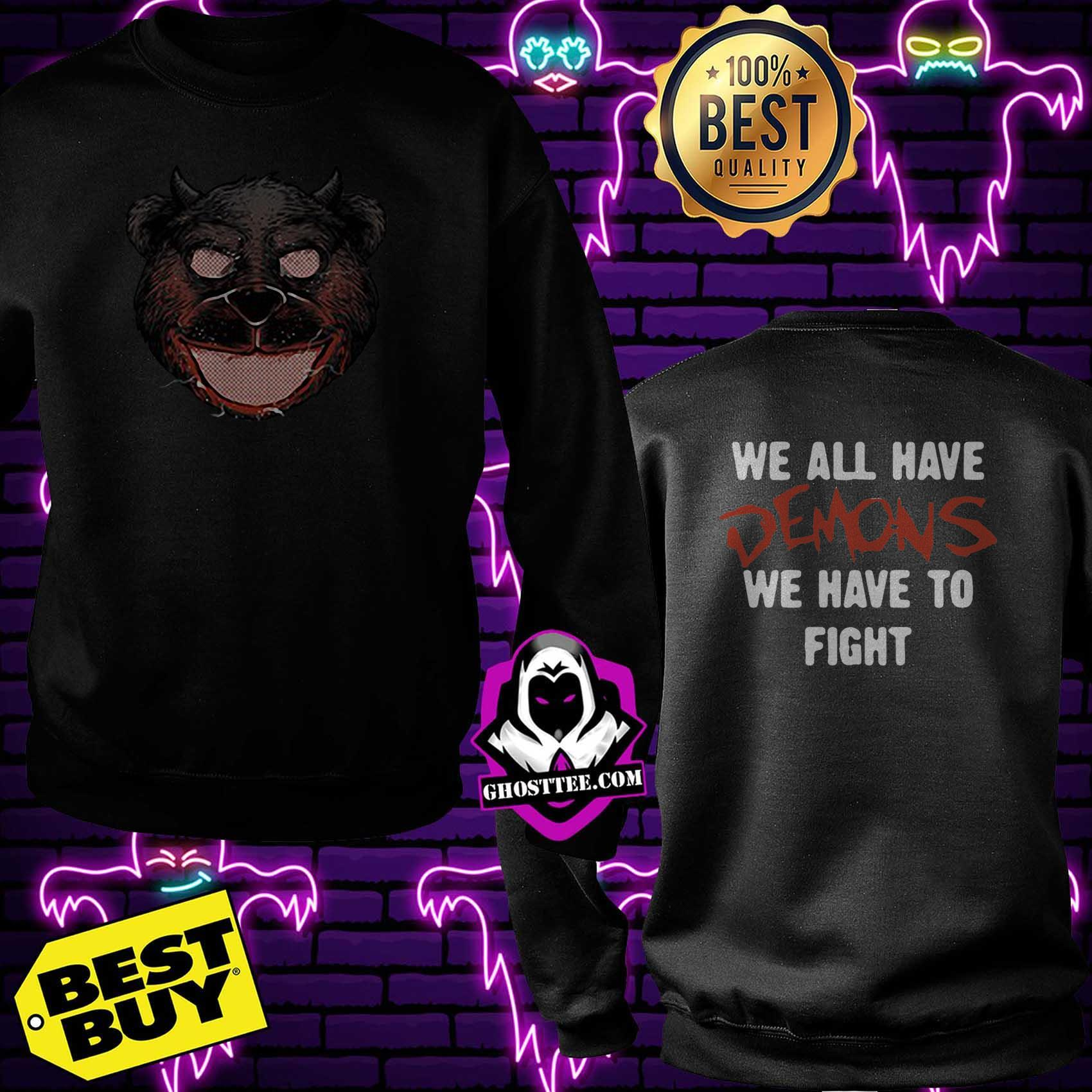bear grillz we all have demons we have to fight sweatshirt - Bear Grillz we all have Demons we have to fight shirt