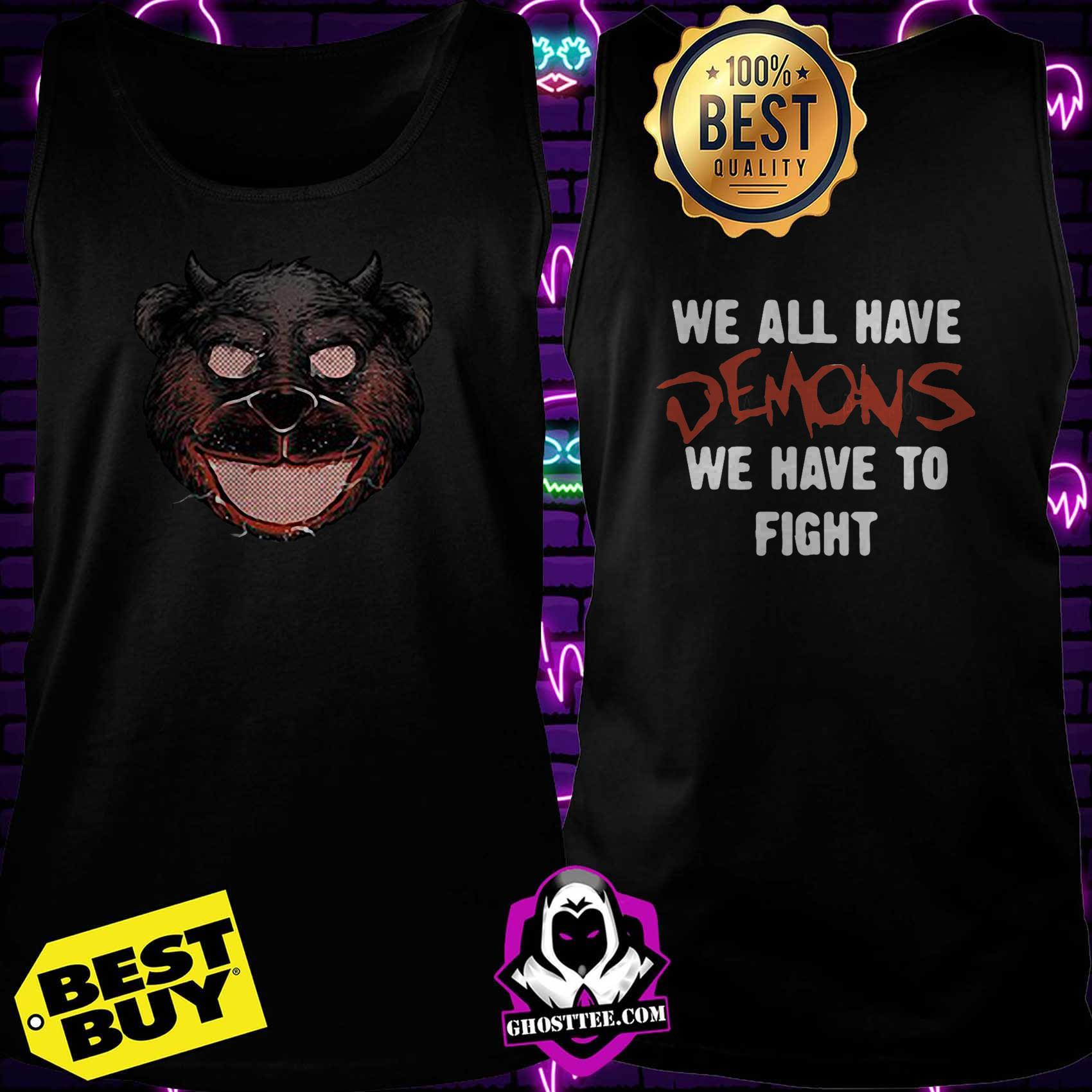 bear grillz we all have demons we have to fight tank top - Bear Grillz we all have Demons we have to fight shirt