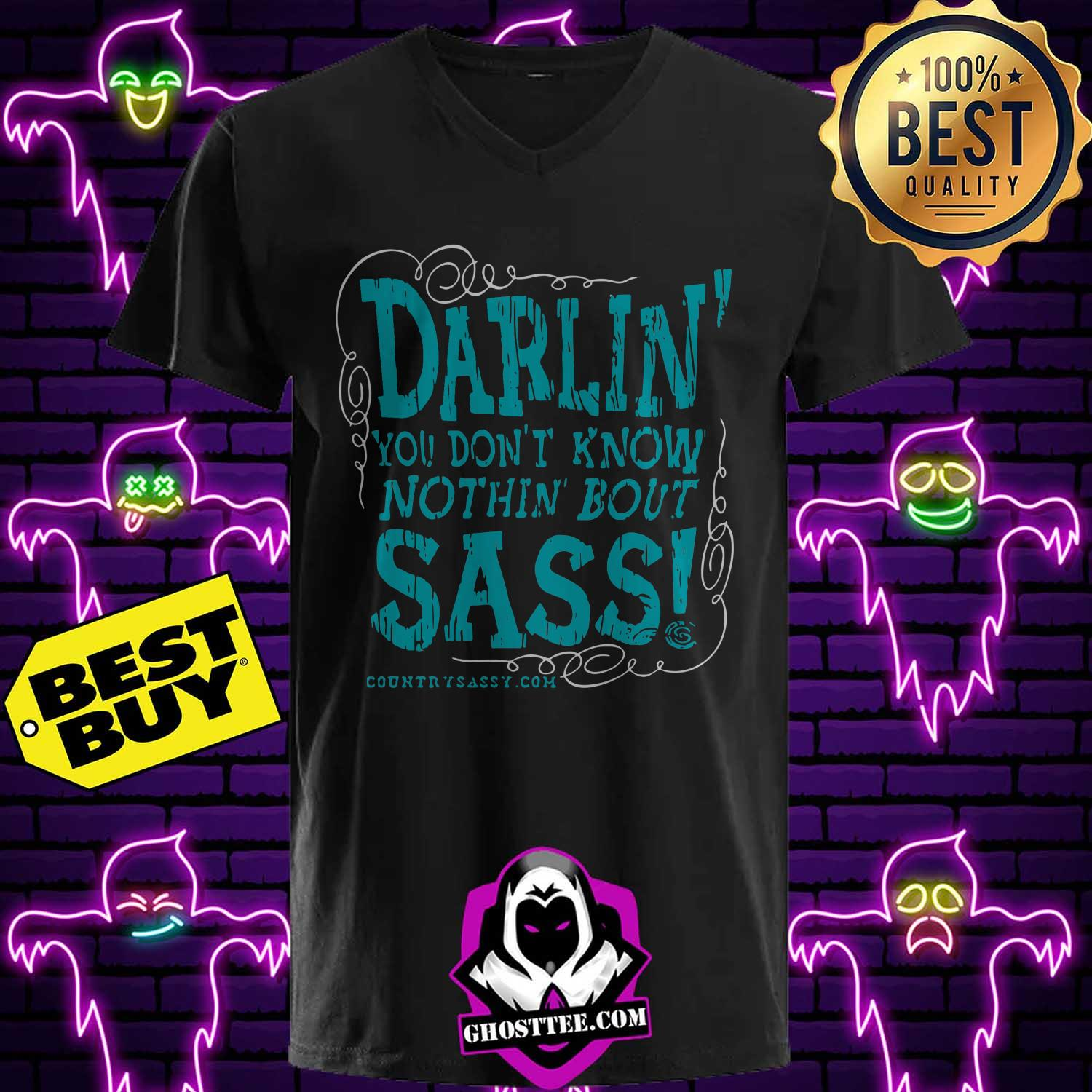darlin you dont know nothin bout sass ladies tee - Darlin you don't know nothin bout Sass shirt