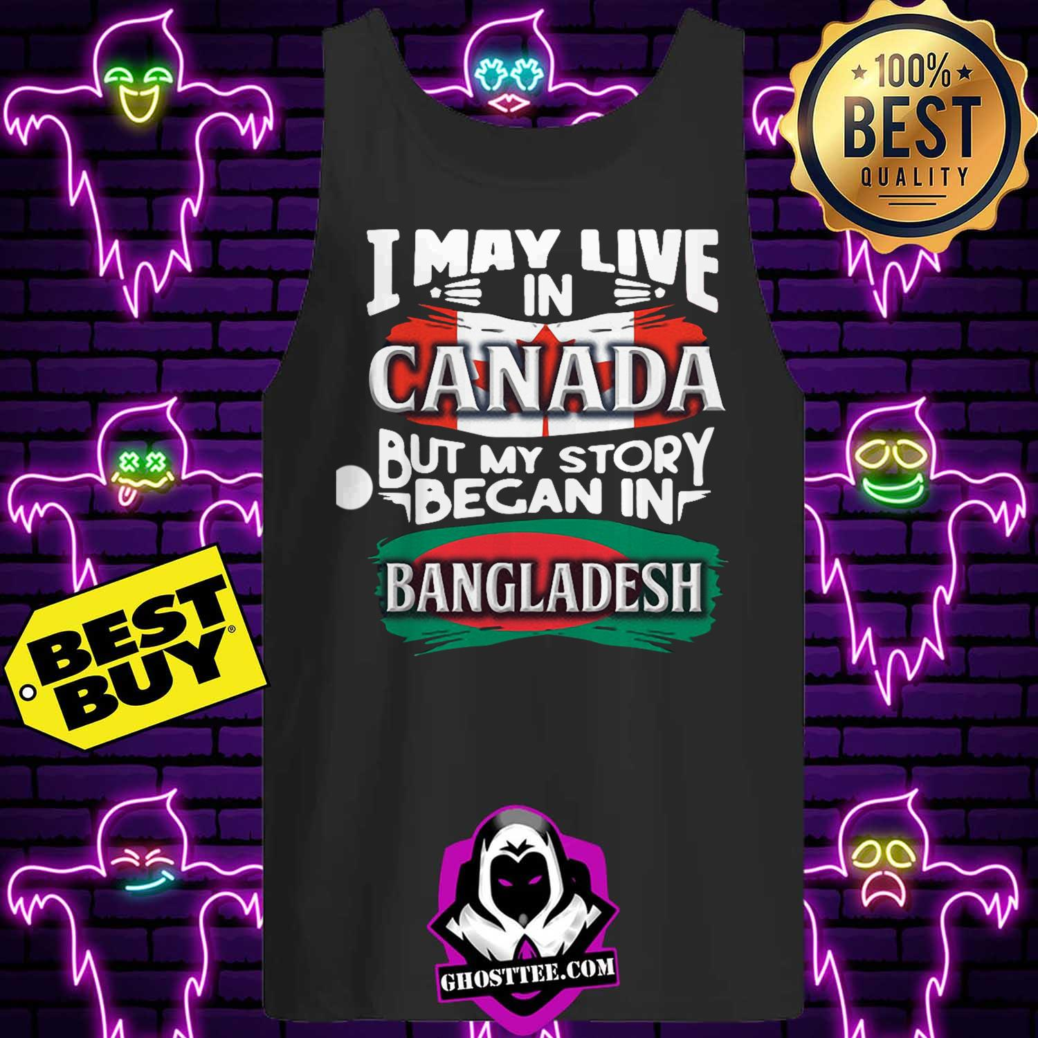 i may live in canada but my story began in bangladesh bengali flag heritage roots tank top 1 - I May Live In Canada But My Story Began In Bangladesh Bengali Flag Heritage Roots shirt