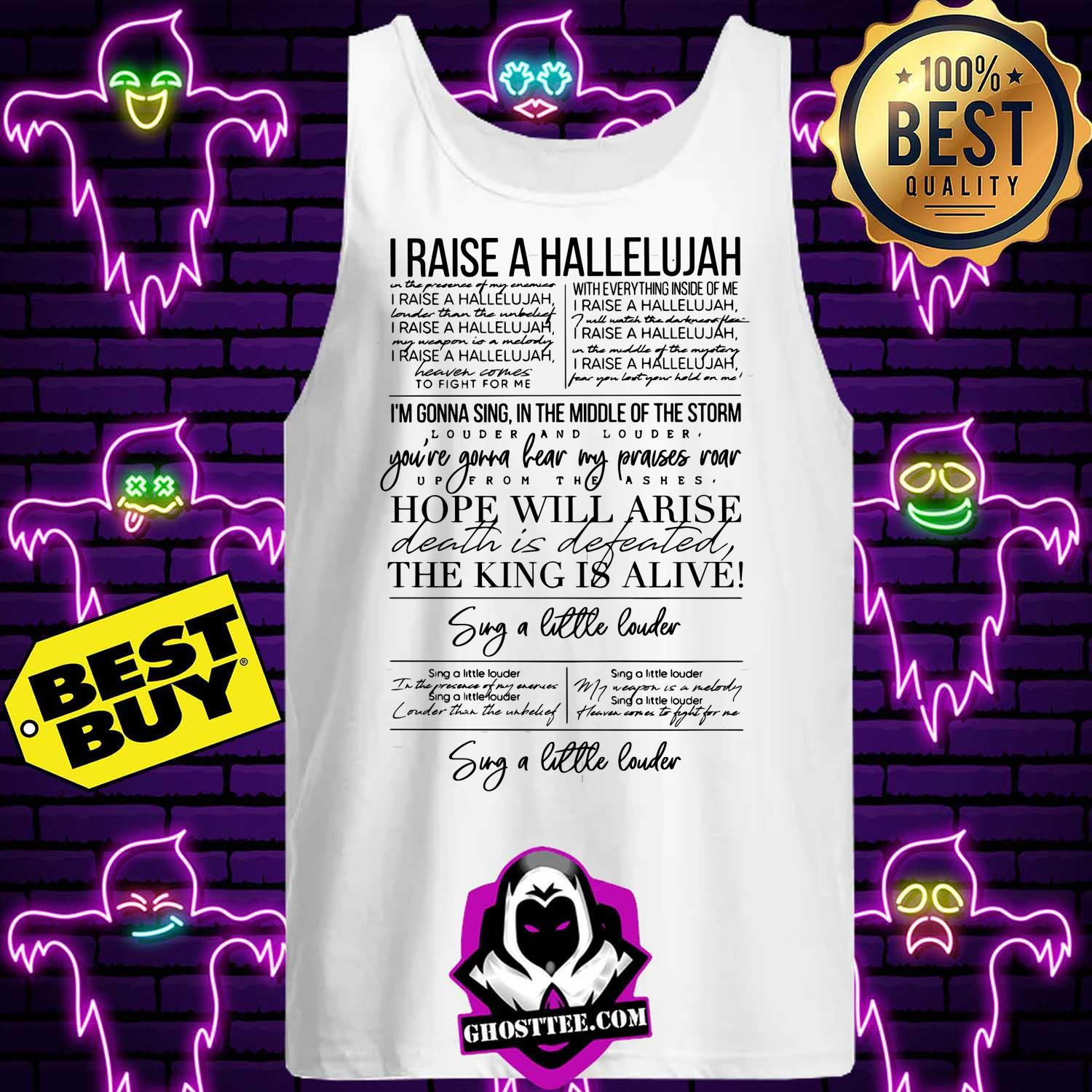 i raise a hallelujah hope will arise the king alive sug a little louder tank top - I raise a Hallelujah Hope will Arise the King Alive Sug a little Louder shirt