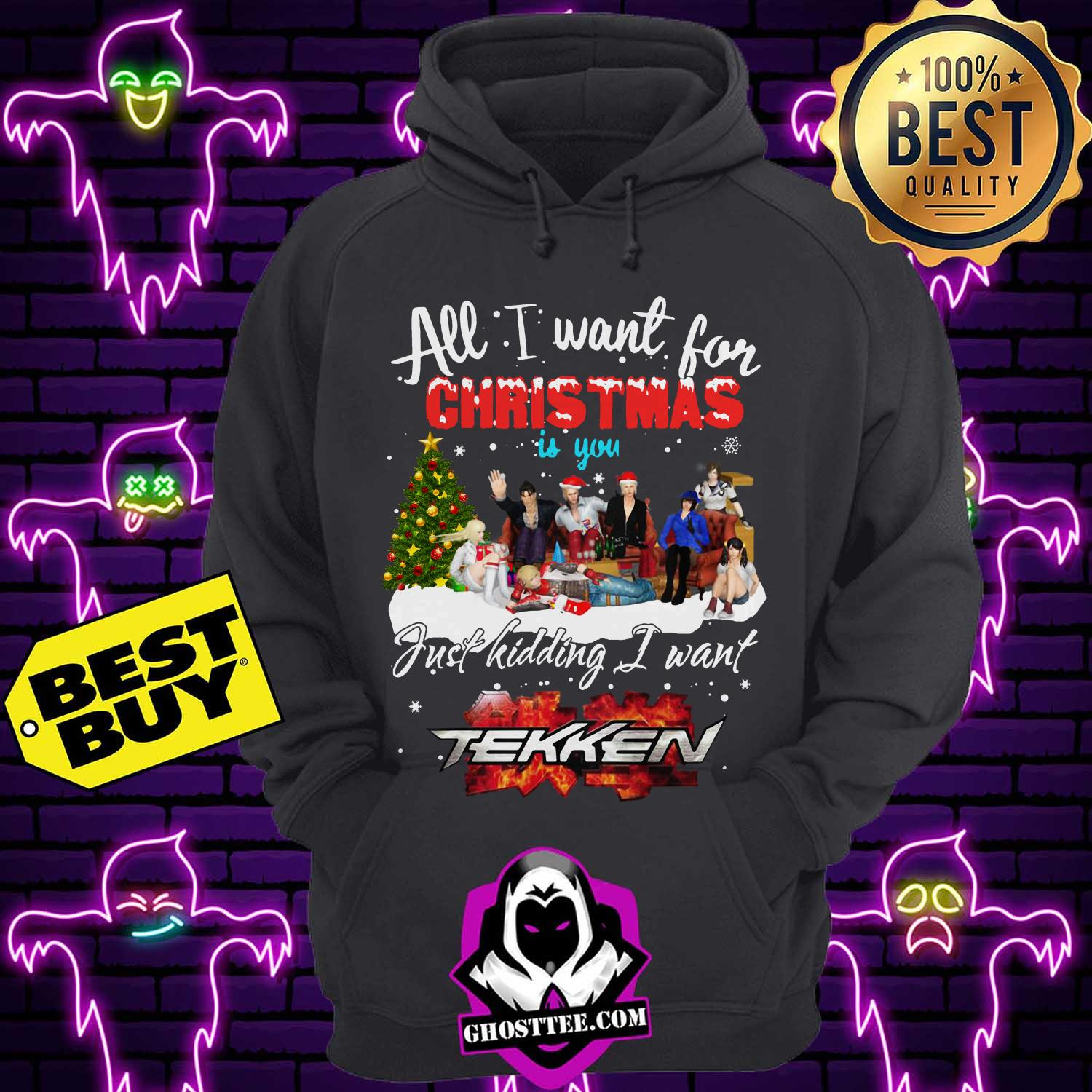 all i want for christmas is you just kidding i want tekken hoodie - All I want for Christmas is you just kidding I want Tekken shirt