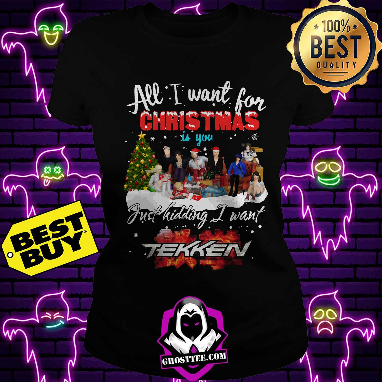 all i want for christmas is you just kidding i want tekken ladies tee - All I want for Christmas is you just kidding I want Tekken shirt