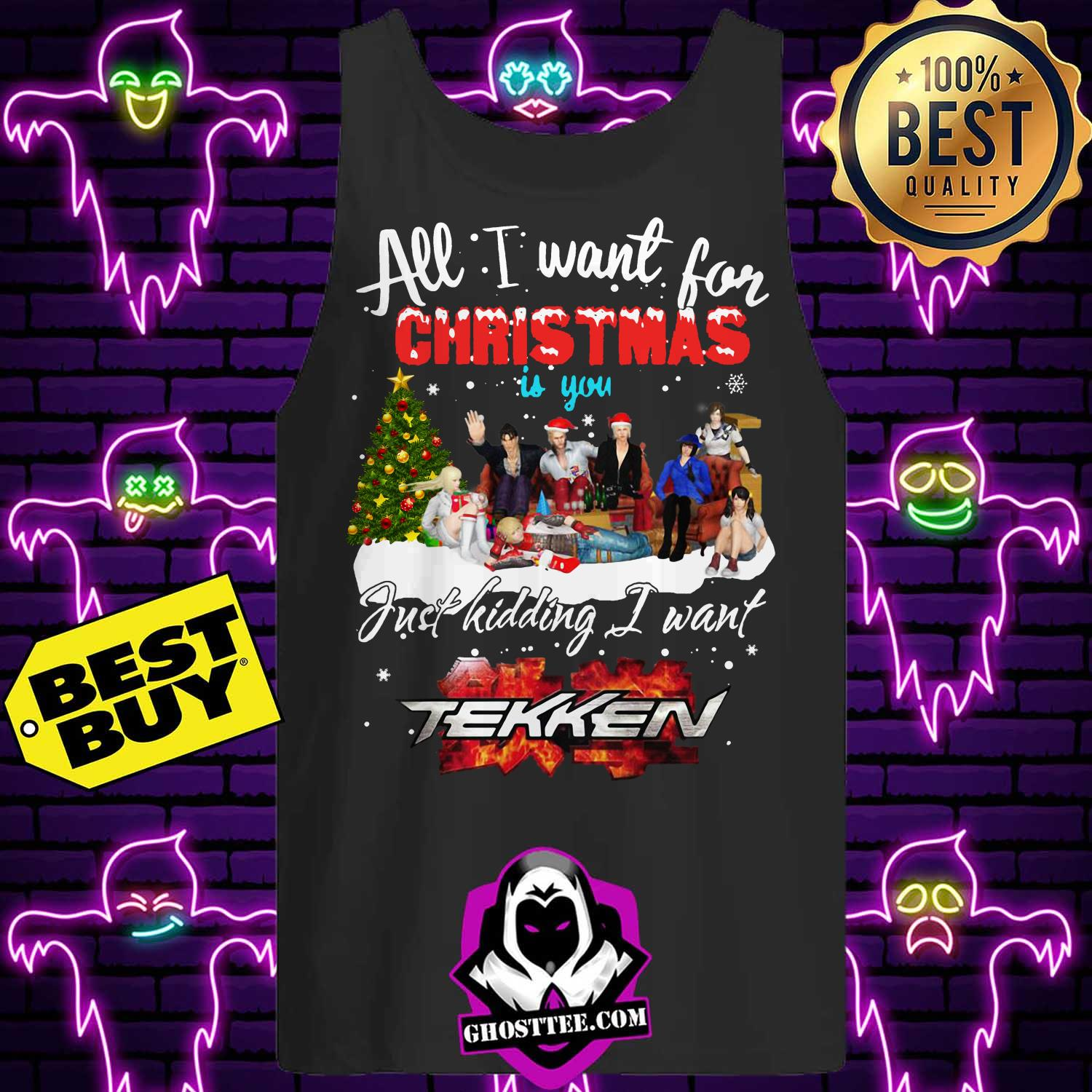 all i want for christmas is you just kidding i want tekken tank top - All I want for Christmas is you just kidding I want Tekken shirt