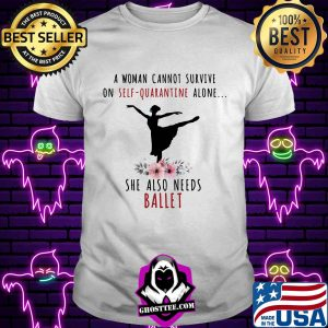A woman cannot survive on self-quarantine alone she also needs ballet flowers mask covid-19 shirt