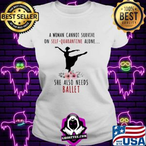 A woman cannot survive on self-quarantine alone she also needs ballet flowers mask covid-19 s V-neck