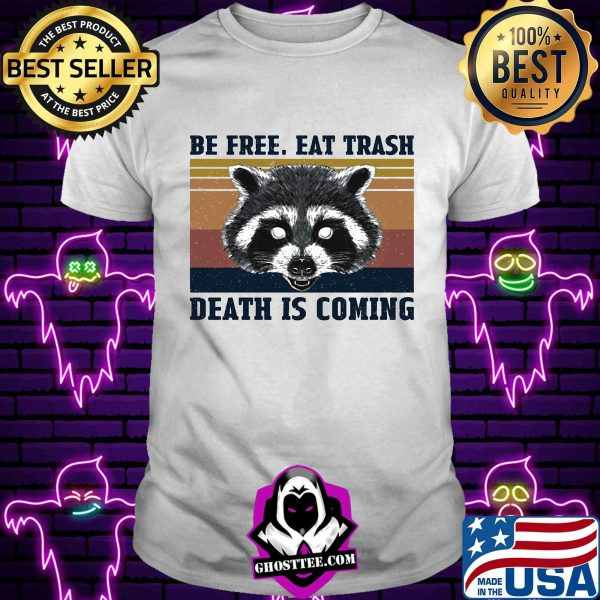 Be free eat trash death is coming vintage shirt