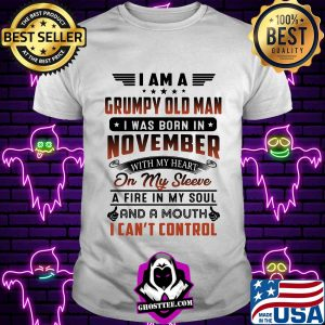 i am a grumpy old man i was born in november with my heart on my sleeve a fire in my soul and a mouth i cant control shirt Unisex tee 300x300 - Home