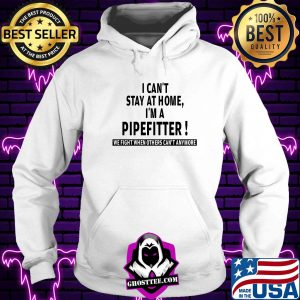 i cant stay at home im a pipefitter we fight when others cant anymore shirt Hoodie 300x300 - Home