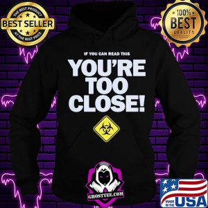 If you can read this you're too close s Hoodie