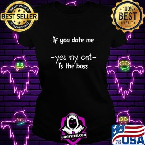 If you date me yes my cat it the boss s Ladiestee