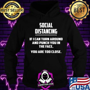 social distancing if i can turn around and punch you in the face you are too close s Hoodie