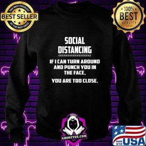 social distancing if i can turn around and punch you in the face you are too close s Sweatshirt