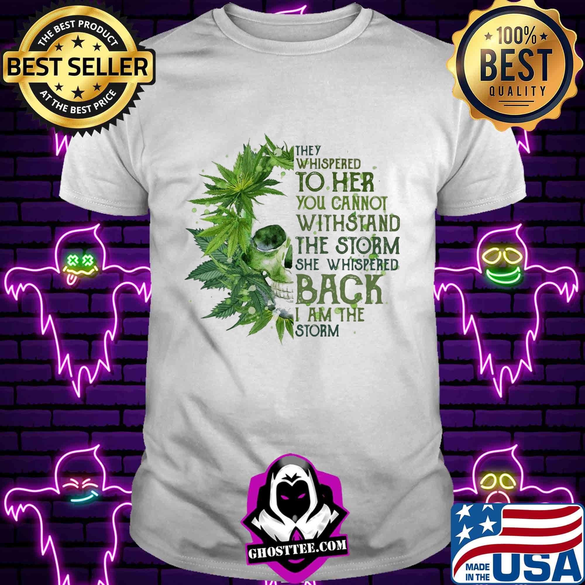 0d314775 they whispered to her you cannot withstand the storm she whispered back weed shirt unisex tee - Home
