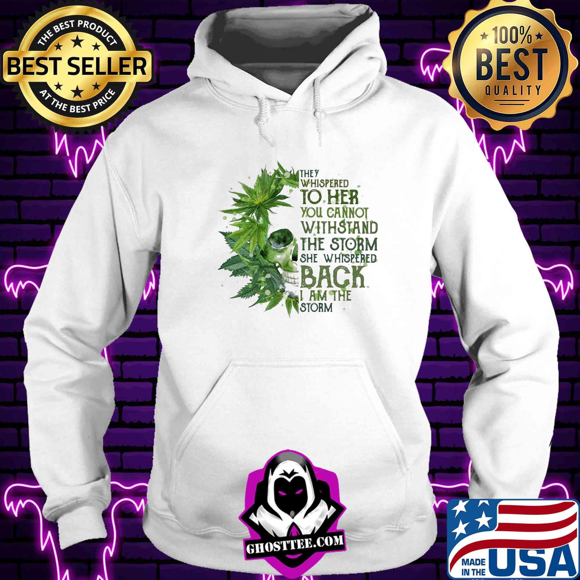 313ef4f4 they whispered to her you cannot withstand the storm she whispered back weed shirt hoodie - Home