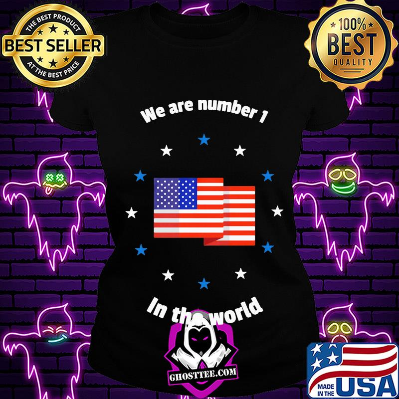 31e8abab independence day we are number 1 in the world shirt ladiestee - Home