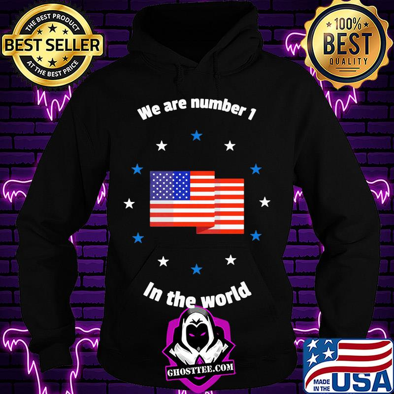 3a3d569b independence day we are number 1 in the world shirt hoodie - Home