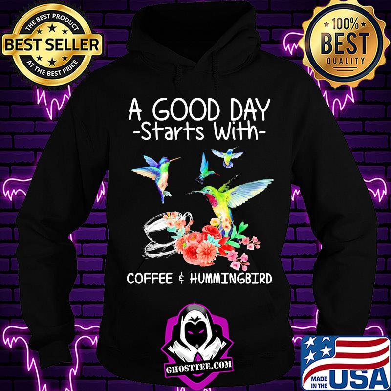 A good day starts with coffee hummingbird shirt