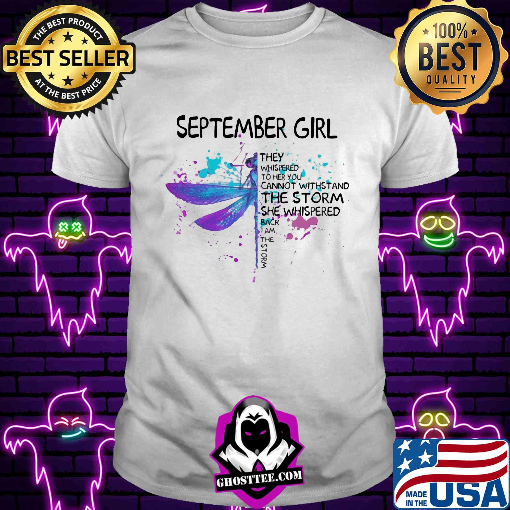 Long Sleeve Sweatshirt Hoodie September Girl They Whispered To Her You Cannot Withstand The Storm Dragonfly T-Shirt