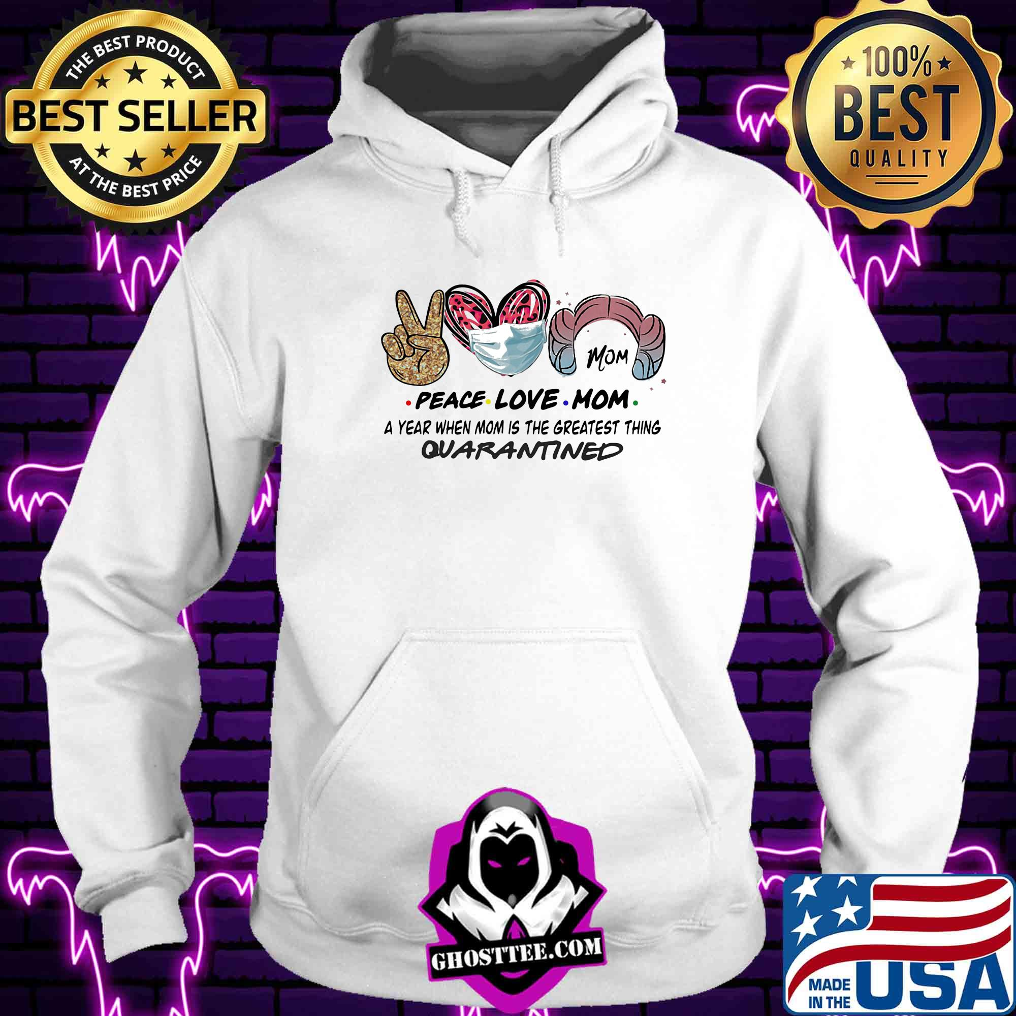 cd185f9f peace love mom a year when mom is the greatest thing quarantined mask covid 19 shirt hoodie - Home