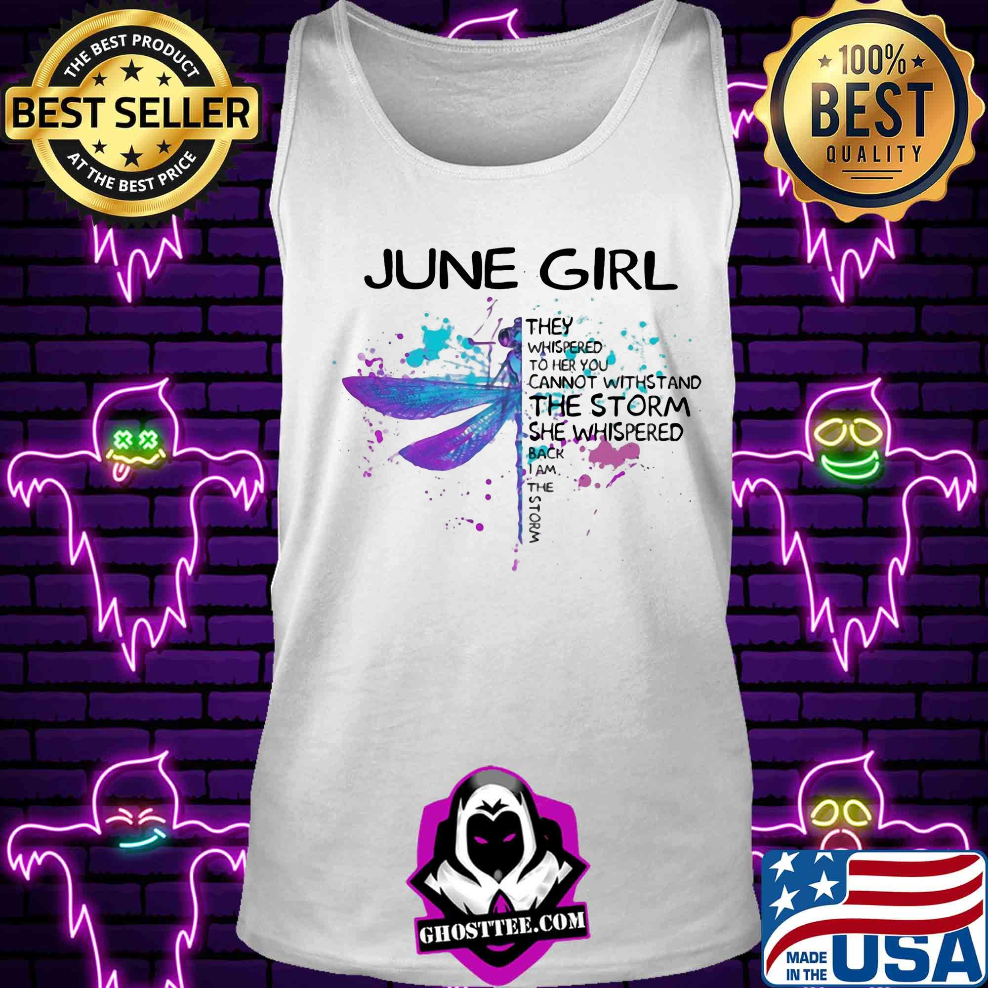 Dragonfly June girl they whispered to her you cannot withstand the storm shirt