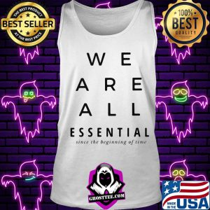 We are all essential since the beginning of time s Tank top