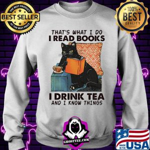Black cat that's what i do i read books i drink tea and i know things s Sweater