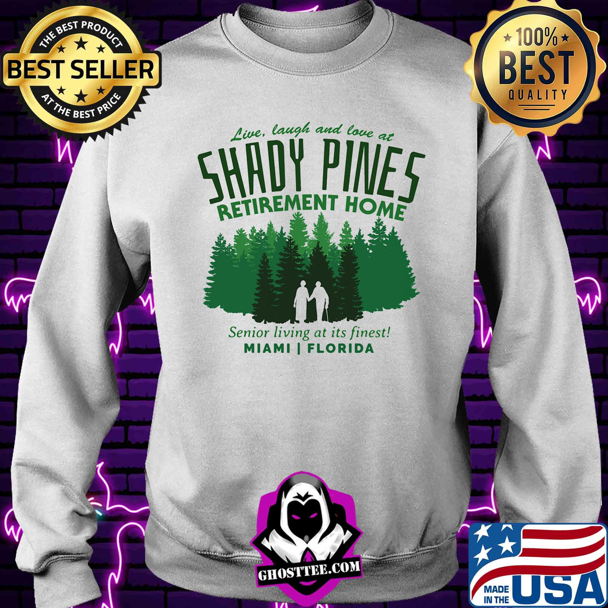 23413094 live laugh and love at shady pines retirement home senior living at its finest miami florida shirt sweater - Home