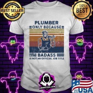 Plumber only because badass is not an official job title vintage retro s Unisex tee