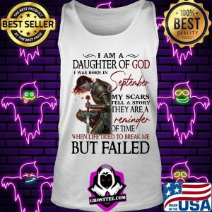 Girl rose I am a daughter of god I was born in september my scars tell a story they are a reminder when life tried to break me but I failed s Tank top