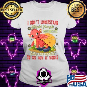 I Don't Understand Stupid People Take One Apart To See How It Works Fire Dragon Shirt V-neck