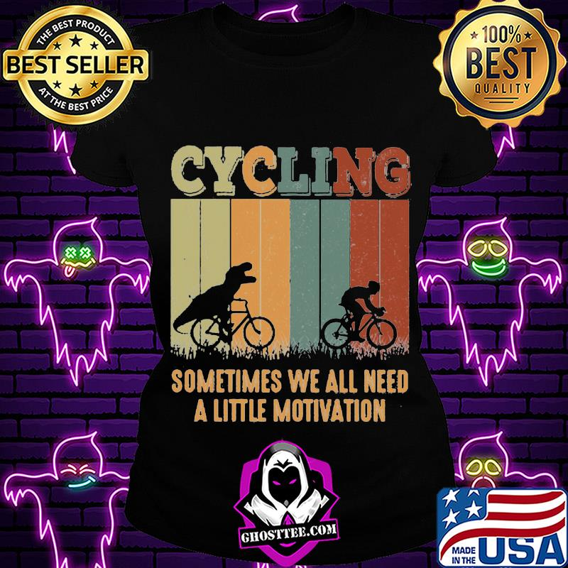 34c7dce6 dinosaurs cycling sometimes we all need a little motivation vintage retro shirt ladiestee - Home